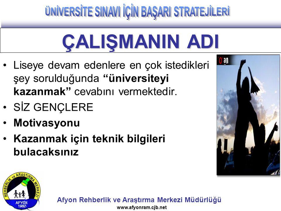 """Afyon Rehberlik ve Araştırma Merkezi Müdürlüğü www.afyonram.cjb.net ÇALIŞMANIN ADI Liseye devam edenlere en çok istedikleri şey sorulduğunda """"üniversi"""