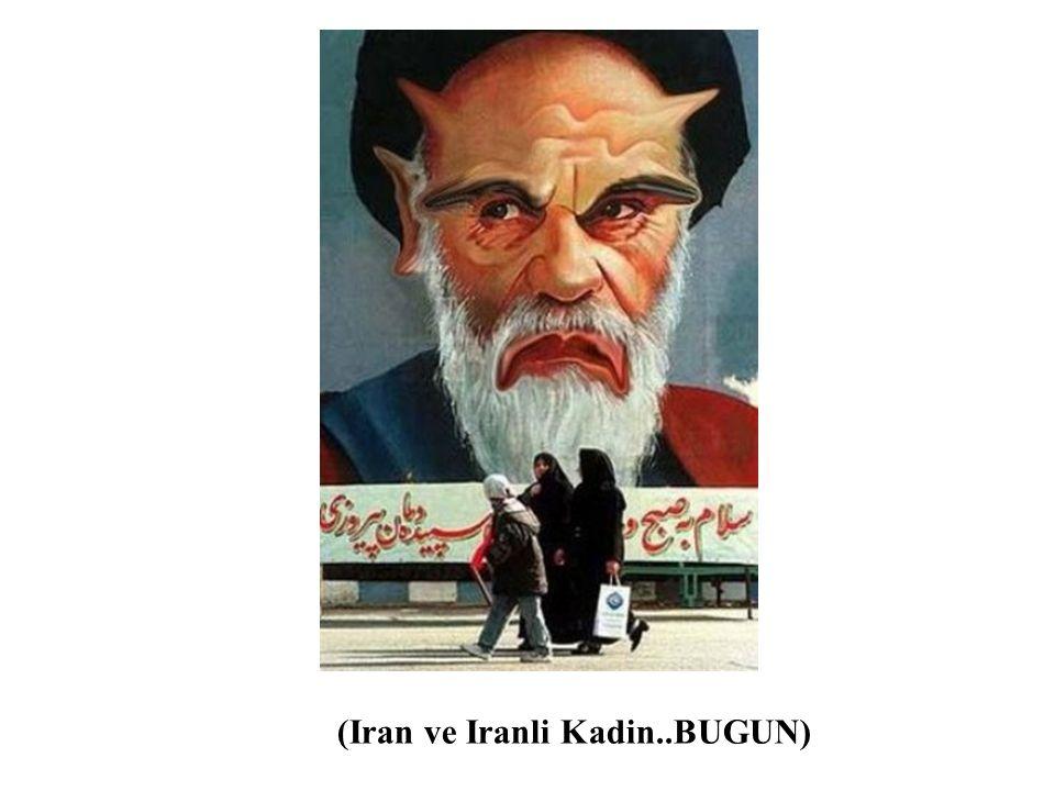 (Iran ve Iranli Kadin..BUGUN) Halkimizin, pek her seyi bildigine inanasim gelmiyor diyorum biraz sakinarak.
