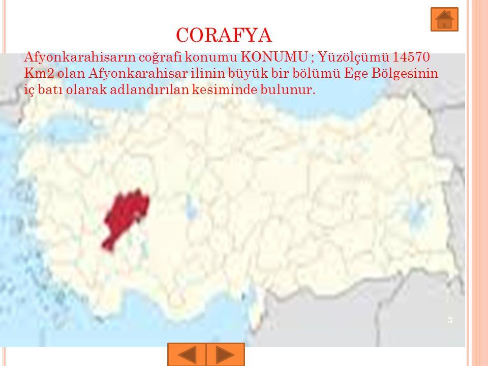 CORAFYA 3 Afyonkarahisarın coğrafi konumu KONUMU ; Yüzölçümü 14570 Km2 olan Afyonkarahisar ilinin büyük bir bölümü Ege Bölgesinin iç batı olarak adlan