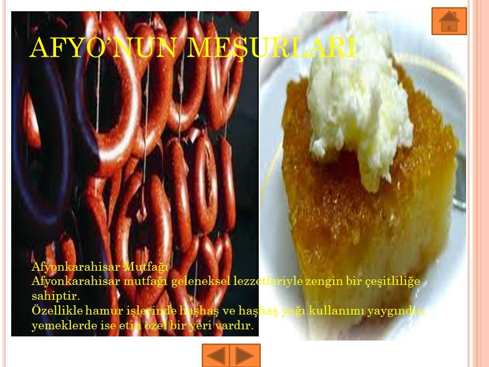 AFYO'NUN MEŞURLARI 5 Afyonkarahisar Mutfağı Afyonkarahisar mutfağı geleneksel lezzetleriyle zengin bir çeşitliliğe sahiptir. Özellikle hamur işlerinde