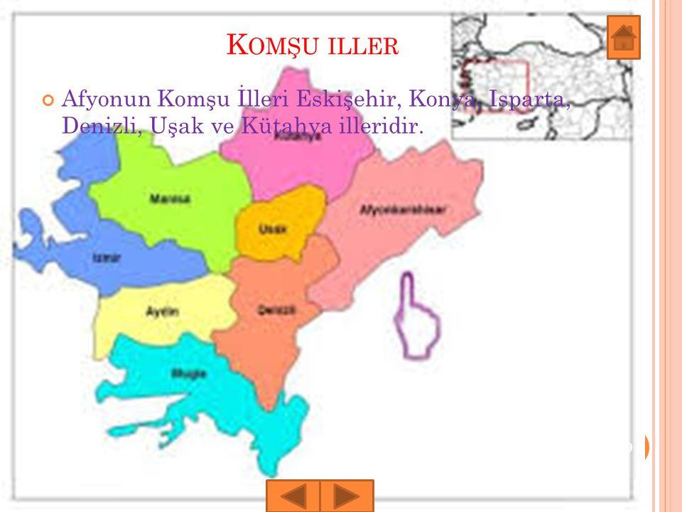 K OMŞU ILLER Afyonun Komşu İlleri Eskişehir, Konya, Isparta, Denizli, Uşak ve Kütahya illeridir. 9