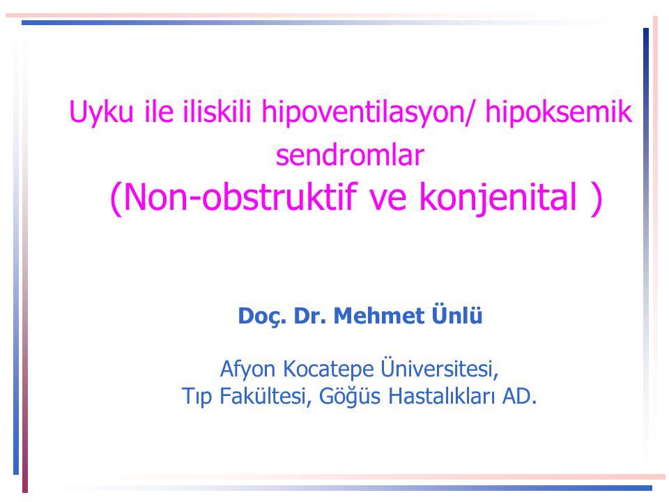 Uyku ile iliskili hipoventilasyon/ hipoksemik sendromlar (Non-obstruktif ve konjenital ) Doç.