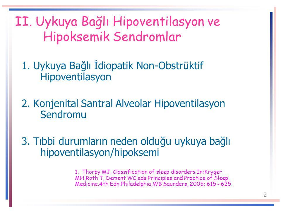 2 II.Uykuya Bağlı Hipoventilasyon ve Hipoksemik Sendromlar 1.