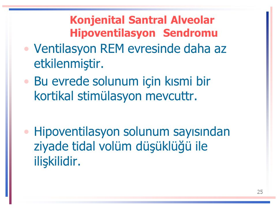 25 Konjenital Santral Alveolar Hipoventilasyon Sendromu Ventilasyon REM evresinde daha az etkilenmiştir.