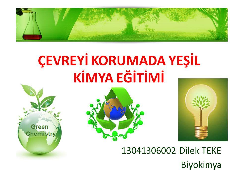 SONUÇ ve ÖNERİLER Yeşil Kimya bilinci ile; Kimyasal ürünlerin ekosisteme zararlarını minimuma indirilmesi sağlanır.