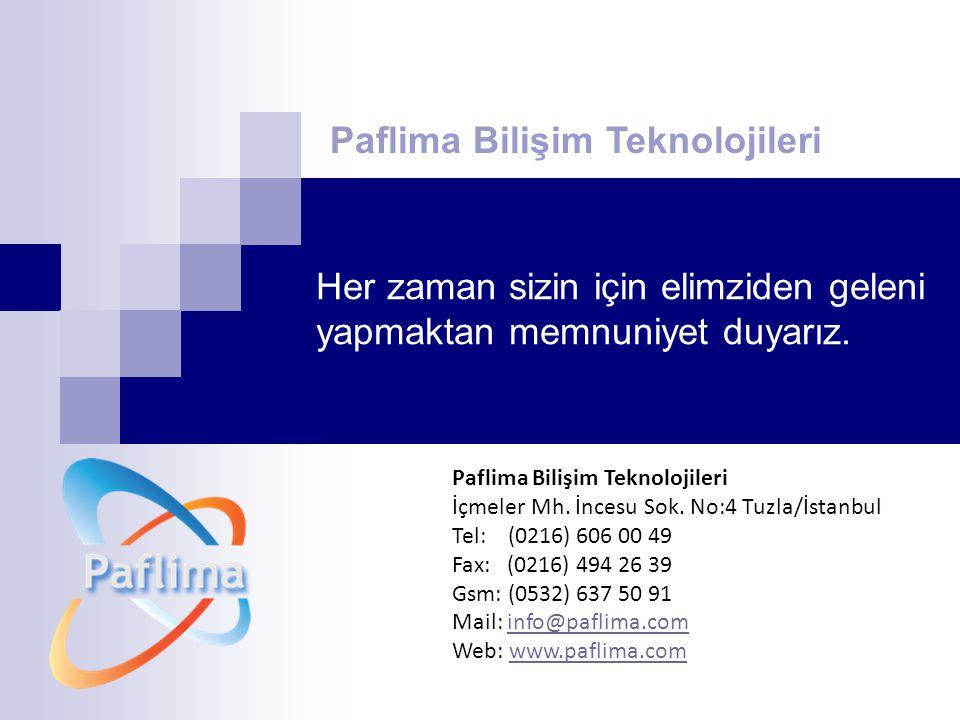 Her zaman sizin için elimziden geleni yapmaktan memnuniyet duyarız. Paflima Bilişim Teknolojileri Paflima Bilişim Teknolojileri İçmeler Mh. İncesu Sok