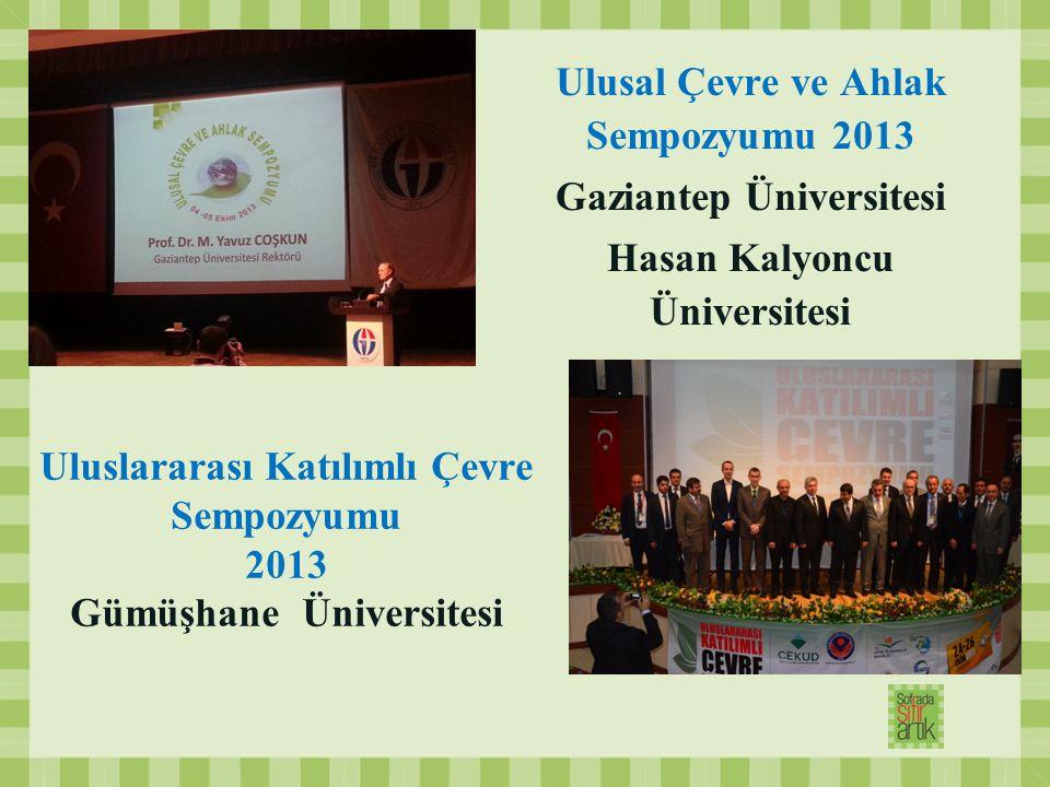 Ulusal Çevre ve Ahlak Sempozyumu 2013 Gaziantep Üniversitesi Hasan Kalyoncu Üniversitesi Uluslararası Katılımlı Çevre Sempozyumu 2013 Gümüşhane Üniver