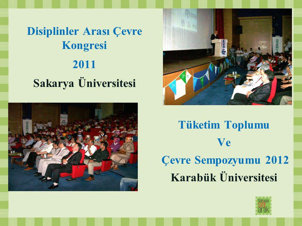 Disiplinler Arası Çevre Kongresi 2011 Sakarya Üniversitesi Tüketim Toplumu Ve Çevre Sempozyumu 2012 Karabük Üniversitesi