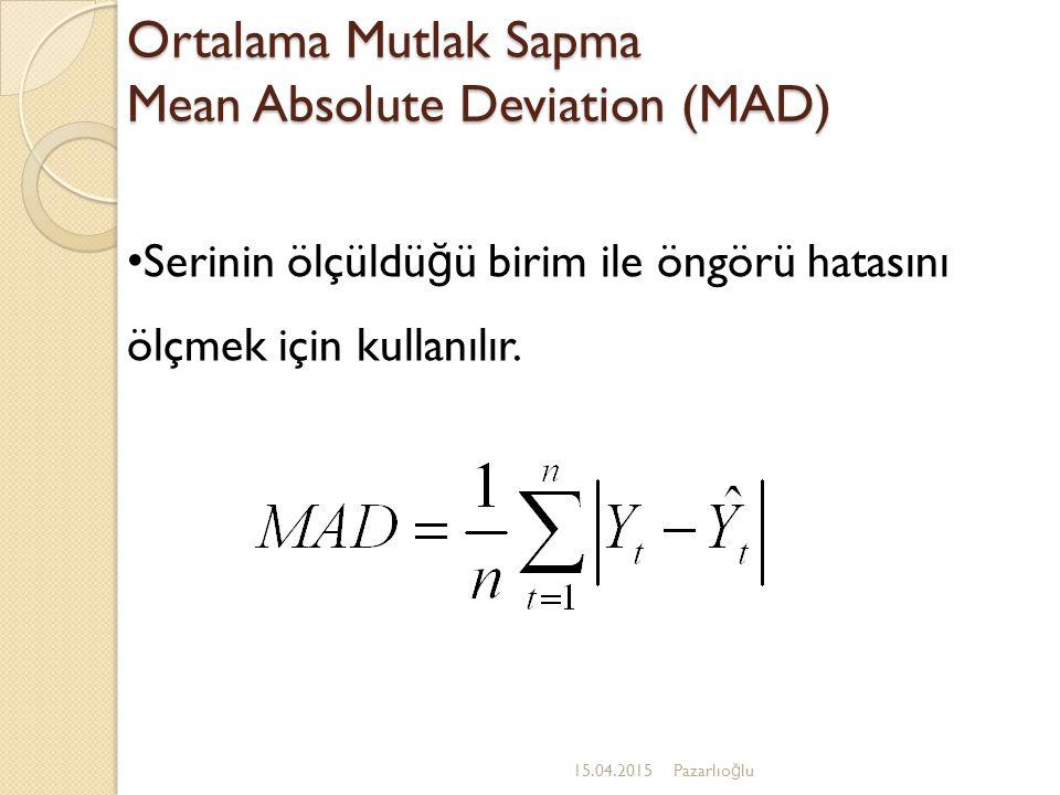 Ortalama Mutlak Sapma Mean Absolute Deviation (MAD) 15.04.2015Pazarlıo ğ lu Serinin ölçüldü ğ ü birim ile öngörü hatasını ölçmek için kullanılır.