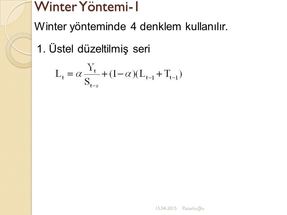 Winter Yöntemi-1 15.04.2015Pazarlıo ğ lu Winter yönteminde 4 denklem kullanılır. 1. Üstel düzeltilmiş seri