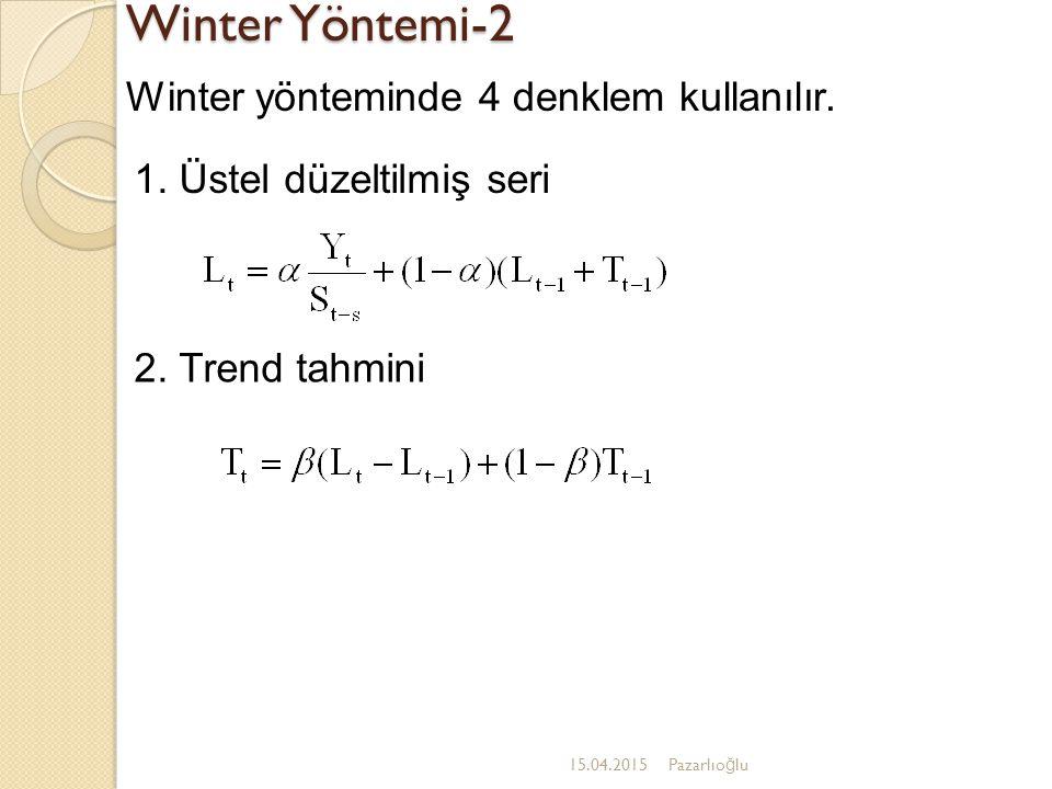 Winter Yöntemi-2 15.04.2015Pazarlıo ğ lu Winter yönteminde 4 denklem kullanılır. 2. Trend tahmini 1. Üstel düzeltilmiş seri