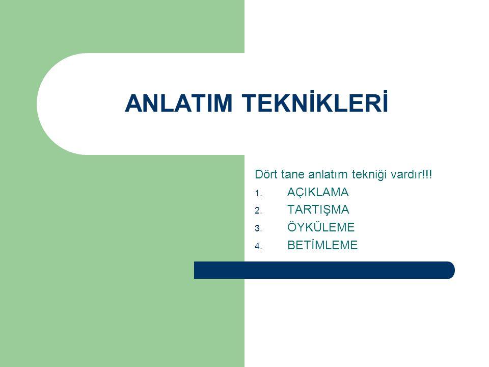 ANLATIM TEKNİKLERİ Dört tane anlatım tekniği vardır!!.