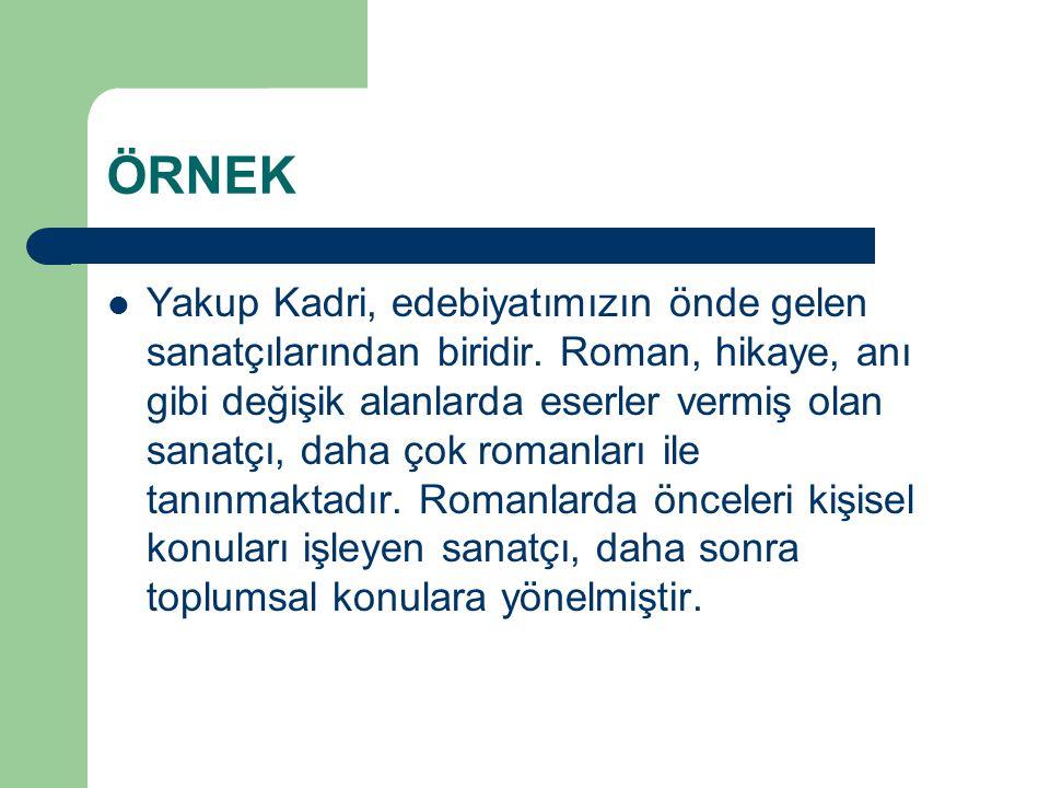 Örnekte, Yakup Kadri Karaosmanoğlu tanıtılmakta, sanat yaşamı hakkında bilgiler verilmektedir.