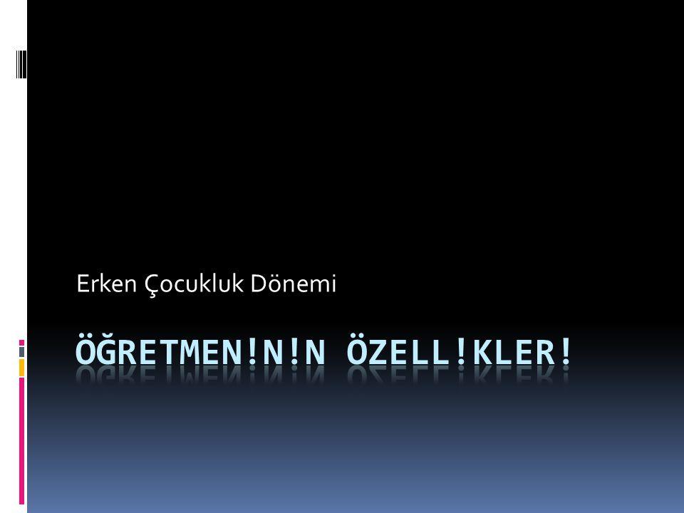 İçerik  Giriş  Dünya'da ve Türkiye'de Öğretmen Yeterlikleri  Erken Çocukluk Eğitimcisi  Türkiye'de Erken Çocukluk Dönemi Öğretmenleri Açısından Durum  Özet - Önemli Noktalar - Düşün ve Tartış  Değerlendirme Soruları