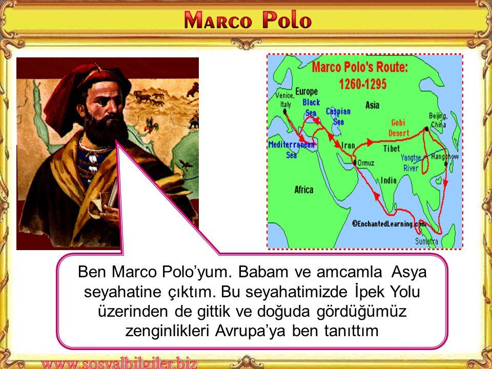 Ben Marco Polo'yum.Babam ve amcamla Asya seyahatine çıktım.