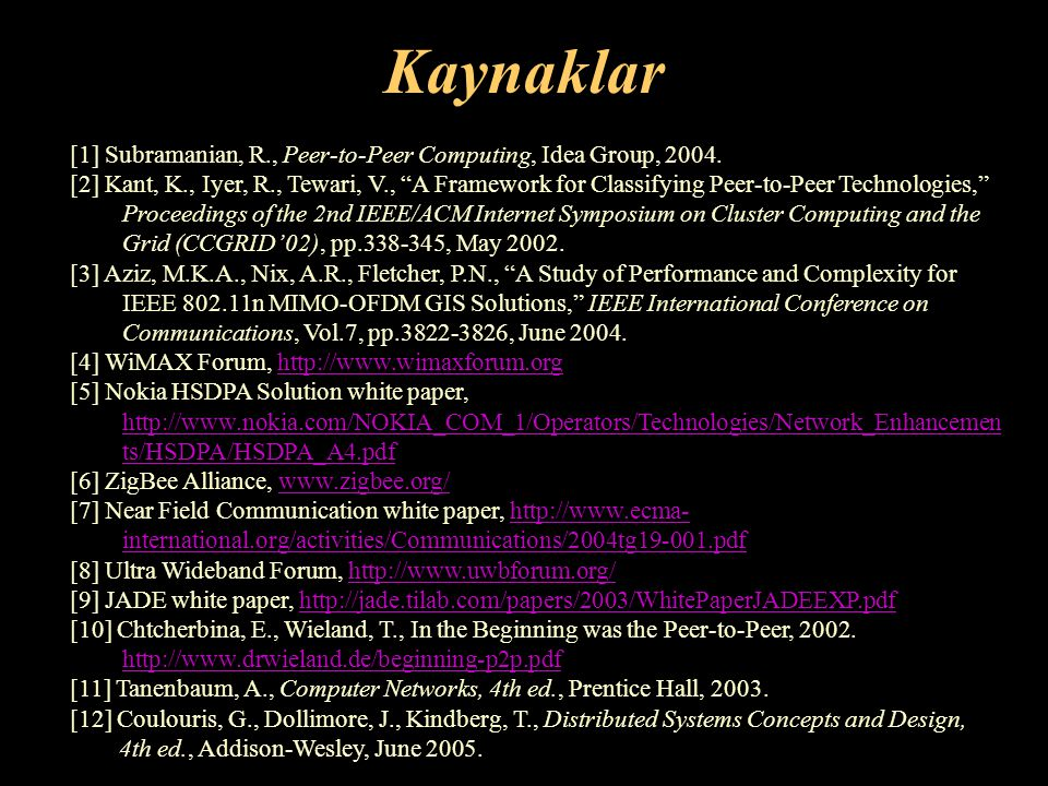 Kaynaklar [1] Subramanian, R., Peer-to-Peer Computing, Idea Group, 2004.