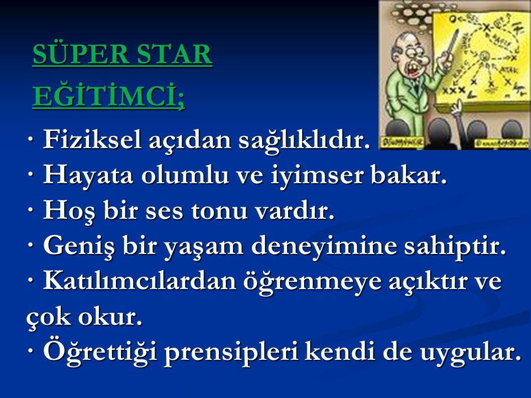 SÜPER STAR EĞİTİMCİ; · Fiziksel açıdan sağlıklıdır. · Hayata olumlu ve iyimser bakar. · Hoş bir ses tonu vardır. · Geniş bir yaşam deneyimine sahiptir
