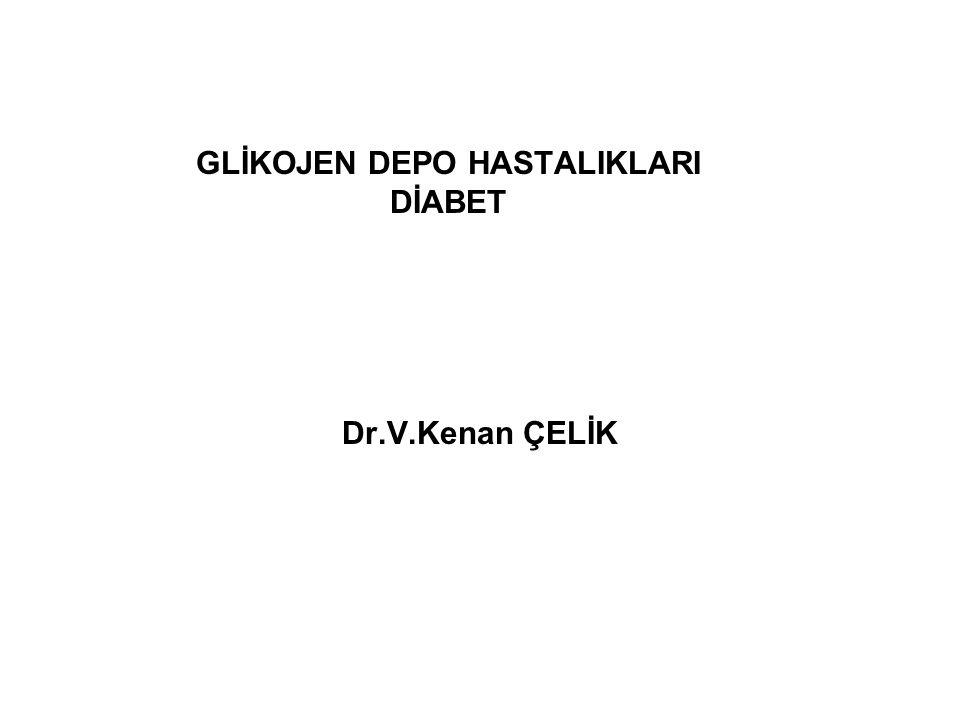 GLİKOJEN DEPO HASTALIKLARI DİABET Dr.V.Kenan ÇELİK