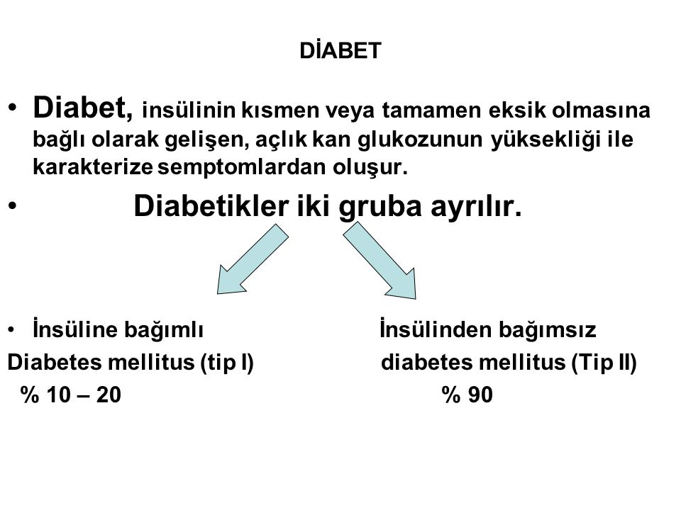 DİABET Diabet, insülinin kısmen veya tamamen eksik olmasına bağlı olarak gelişen, açlık kan glukozunun yüksekliği ile karakterize semptomlardan oluşur
