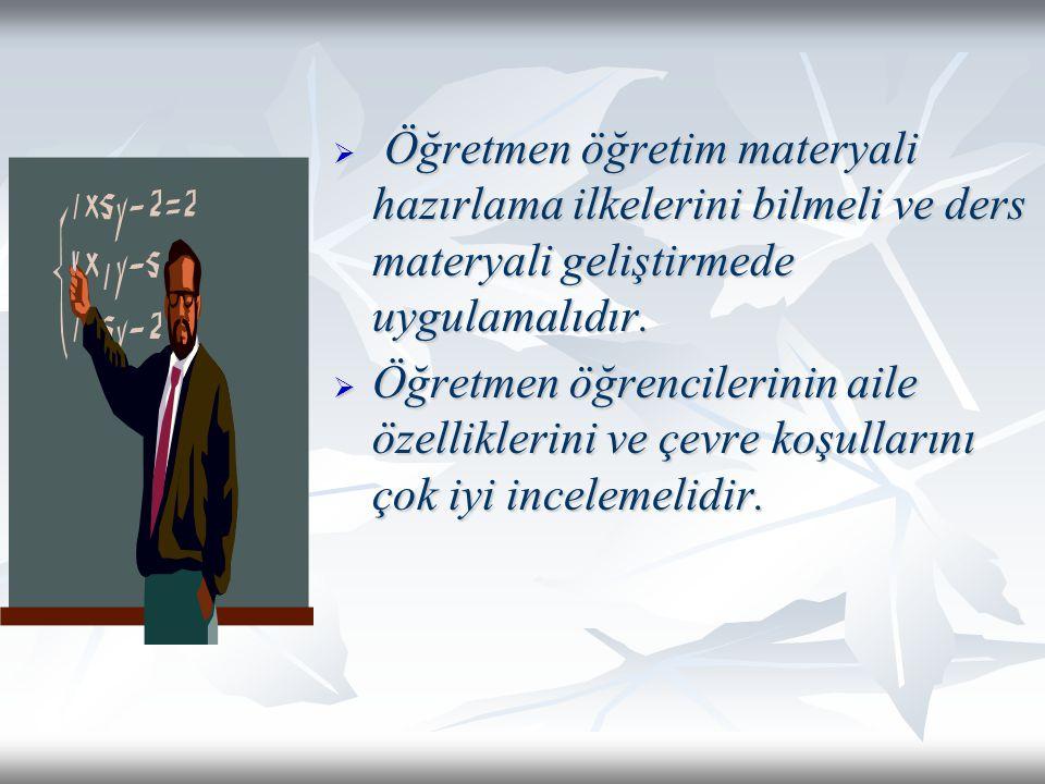  Öğretmen öğretim materyali hazırlama ilkelerini bilmeli ve ders materyali geliştirmede uygulamalıdır.  Öğretmen öğrencilerinin aile özelliklerini v