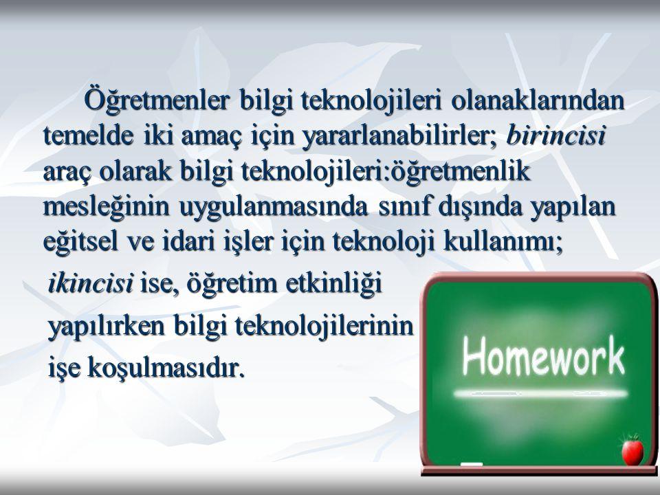 Öğretmenler bilgi teknolojileri olanaklarından temelde iki amaç için yararlanabilirler; birincisi araç olarak bilgi teknolojileri:öğretmenlik mesleğin