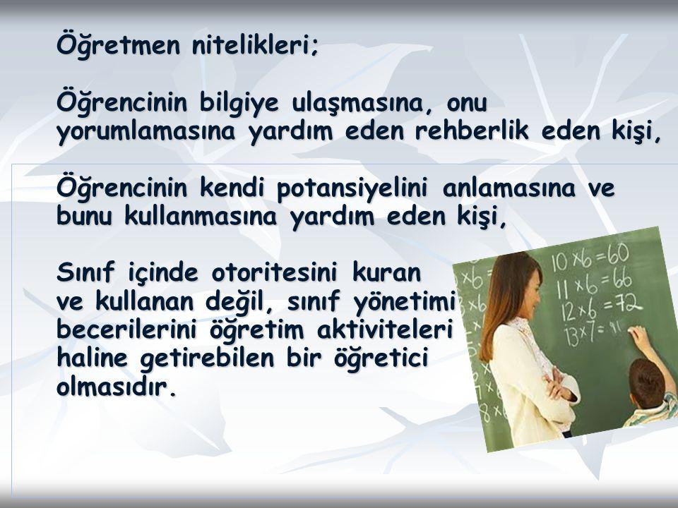 Öğretmen nitelikleri; Öğrencinin bilgiye ulaşmasına, onu yorumlamasına yardım eden rehberlik eden kişi, Öğrencinin kendi potansiyelini anlamasına ve b