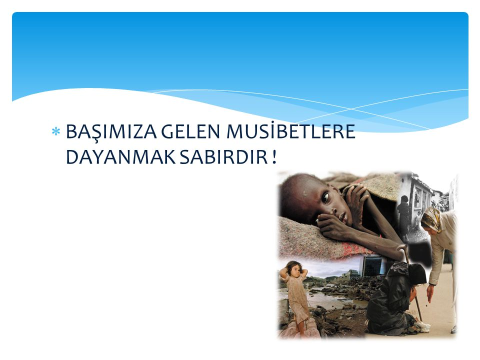 BB AŞIMIZA GELEN MUSİBETLERE DAYANMAK SABIRDIR !