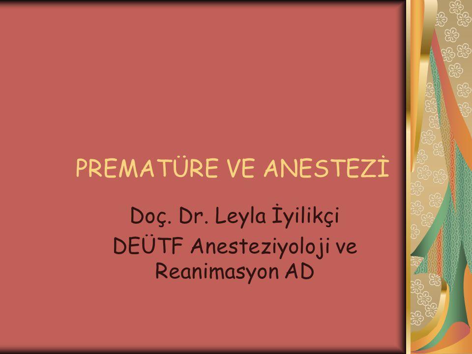 Prematüre ve Anestezi Sonuç olarak: Düşük dozda anestezik ihtiyacın olduğunun bilinmesi Hiperoksijenizasyondan kaçınılması Hemodinamik parametrelerin stabil tutulması Hipoterminin önlenmesi Ventilatör ve yoğun bakım desteğinin hazırlanması Transportun kuvöz veya radyant ile yapılması Aileye bilgi verilmesi