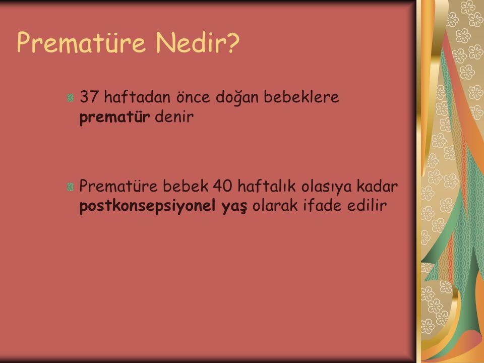 Prematüre Nedir? 37 haftadan önce doğan bebeklere prematür denir Prematüre bebek 40 haftalık olasıya kadar postkonsepsiyonel yaş olarak ifade edilir