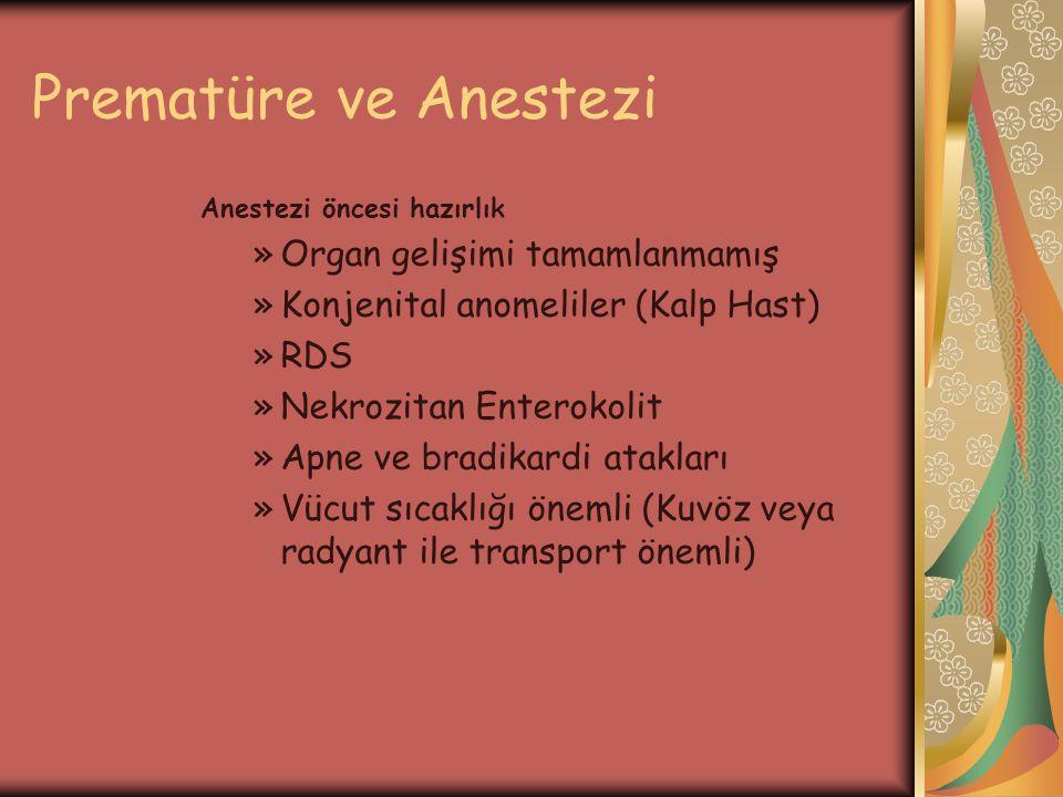 Prematüre ve Anestezi Anestezi öncesi hazırlık »Organ gelişimi tamamlanmamış »Konjenital anomeliler (Kalp Hast) »RDS »Nekrozitan Enterokolit »Apne ve