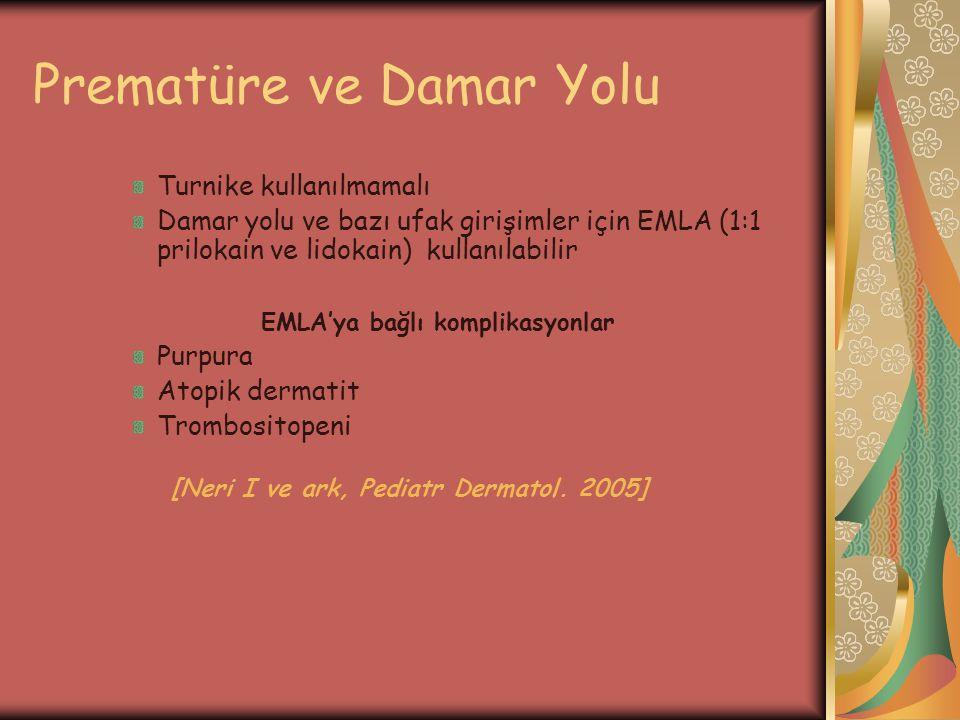 Prematüre ve Damar Yolu Turnike kullanılmamalı Damar yolu ve bazı ufak girişimler için EMLA (1:1 prilokain ve lidokain) kullanılabilir EMLA'ya bağlı k