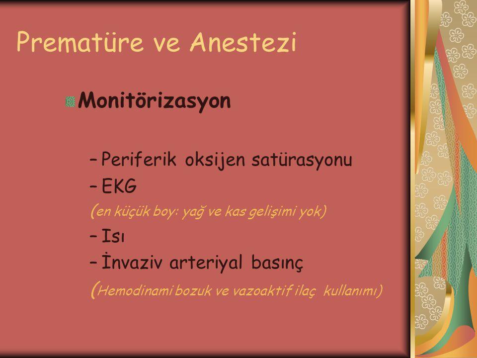 Prematüre ve Anestezi Monitörizasyon –Periferik oksijen satürasyonu –EKG ( en küçük boy: yağ ve kas gelişimi yok) –Isı –İnvaziv arteriyal basınç ( Hem