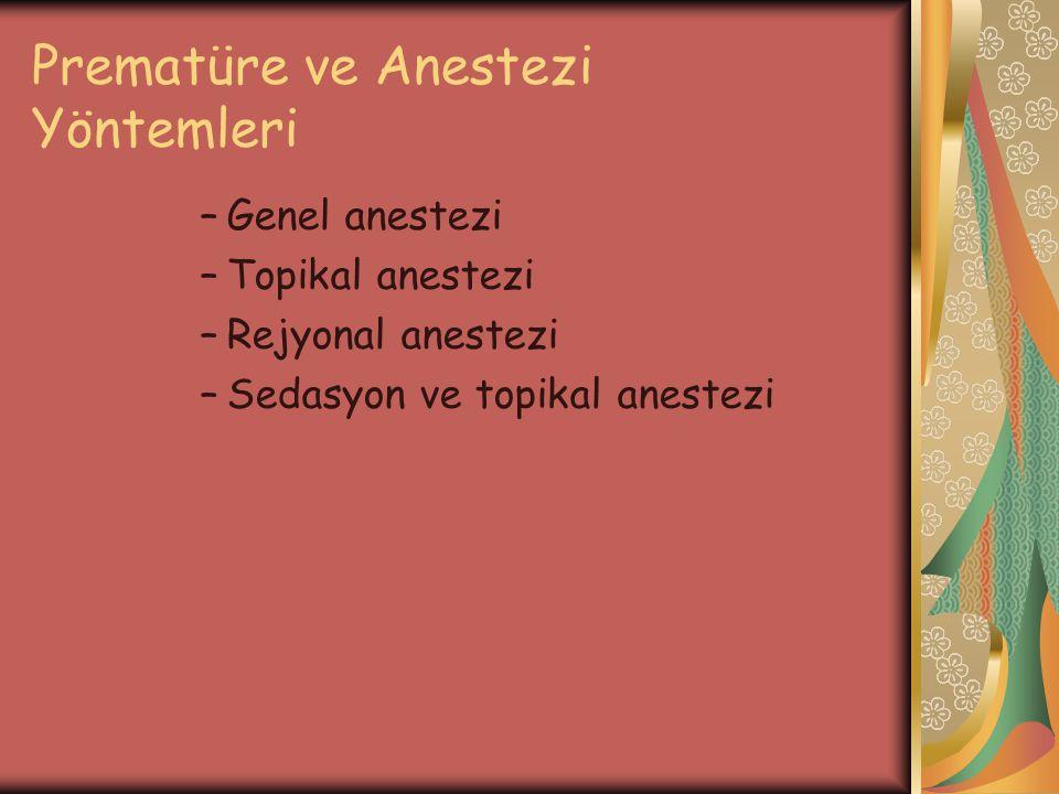 Prematüre ve Anestezi Yöntemleri –Genel anestezi –Topikal anestezi –Rejyonal anestezi –Sedasyon ve topikal anestezi
