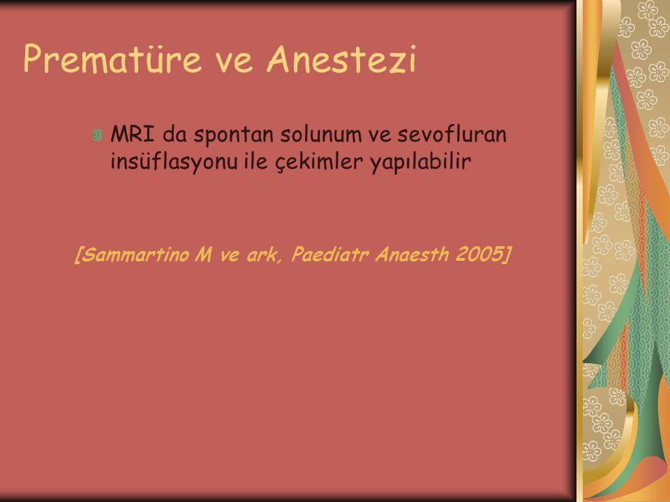 Prematüre ve Anestezi MRI da spontan solunum ve sevofluran insüflasyonu ile çekimler yapılabilir [Sammartino M ve ark, Paediatr Anaesth 2005]