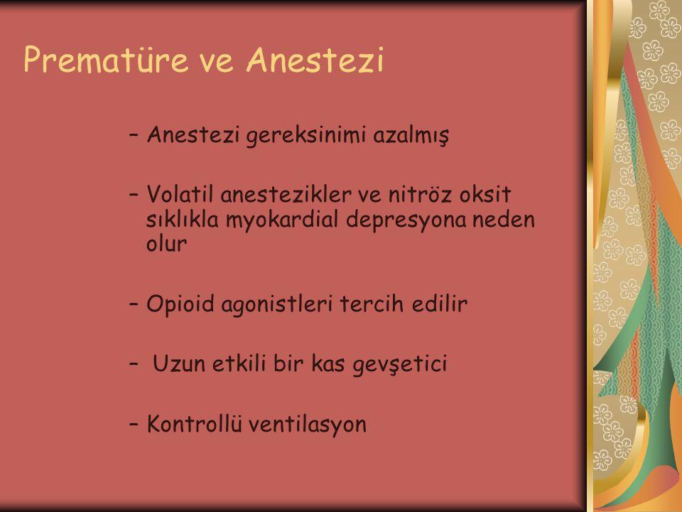 Prematüre ve Anestezi –Anestezi gereksinimi azalmış –Volatil anestezikler ve nitröz oksit sıklıkla myokardial depresyona neden olur –Opioid agonistler