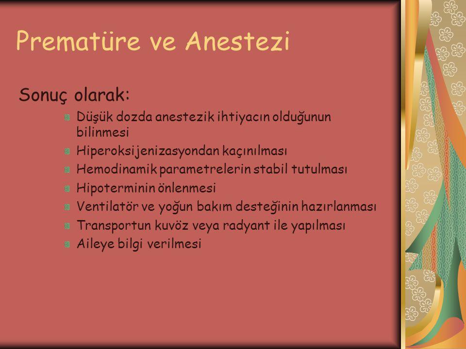Prematüre ve Anestezi Sonuç olarak: Düşük dozda anestezik ihtiyacın olduğunun bilinmesi Hiperoksijenizasyondan kaçınılması Hemodinamik parametrelerin