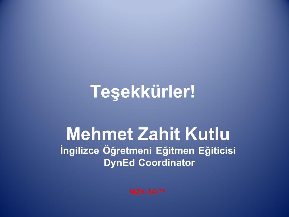 Teşekkürler! Mehmet Zahit Kutlu İngilizce Öğretmeni Eğitmen Eğiticisi DynEd Coordinator MZK ®©™