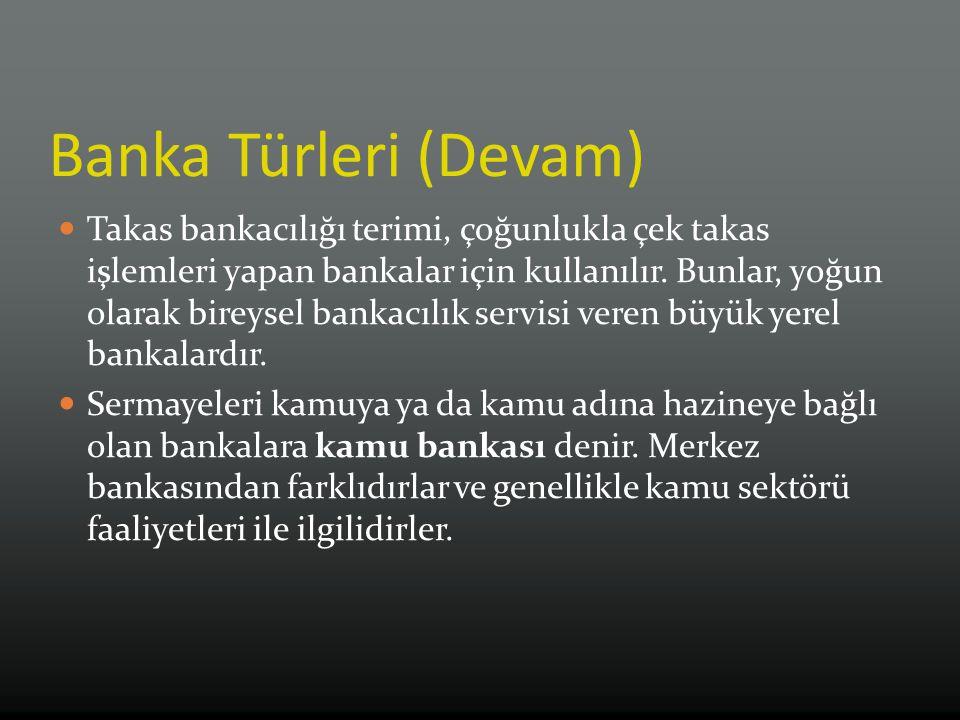 Banka Türleri (Devam) Takas bankacılığı terimi, çoğunlukla çek takas işlemleri yapan bankalar için kullanılır.