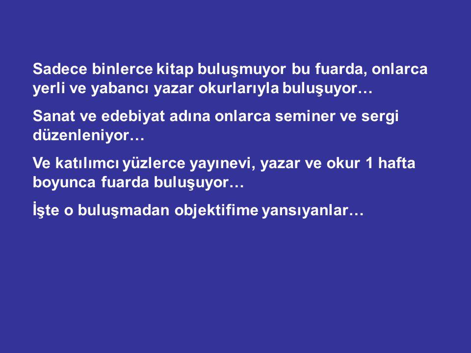 İstanbul'da yaşıyorsanız ve bir kitapseverseniz Kasım ayında heyecanlanırsınız… Tüyap'ta bu yıl 33. sü düzenlenen İstanbul Uluslararası Kitap Fuarında