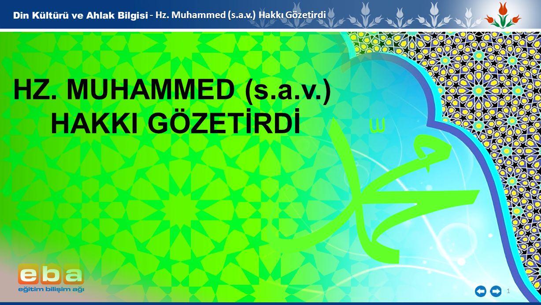 1 - Hz. Muhammed (s.a.v.) Hakkı Gözetirdi HZ. MUHAMMED (s.a.v.) HAKKI GÖZETİRDİ