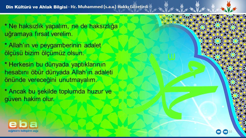 10 - Hz. Muhammed (s.a.v.) Hakkı Gözetirdi * Ne haksızlık yapalım, ne de haksızlığa uğramaya fırsat verelim. * Allah'ın ve peygamberinin adalet ölçüsü