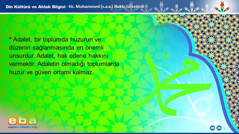 2 - Hz. Muhammed (s.a.v.) Hakkı Gözetirdi * Adalet, bir toplumda huzurun ve düzenin sağlanmasında en önemli unsurdur. Adalet, hak edene hakkını vermek