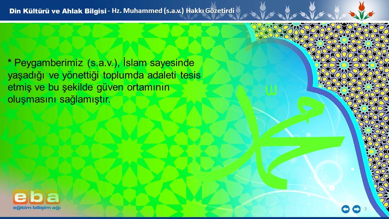 3 - Hz. Muhammed (s.a.v.) Hakkı Gözetirdi * Peygamberimiz (s.a.v.), İslam sayesinde yaşadığı ve yönettiği toplumda adaleti tesis etmiş ve bu şekilde g