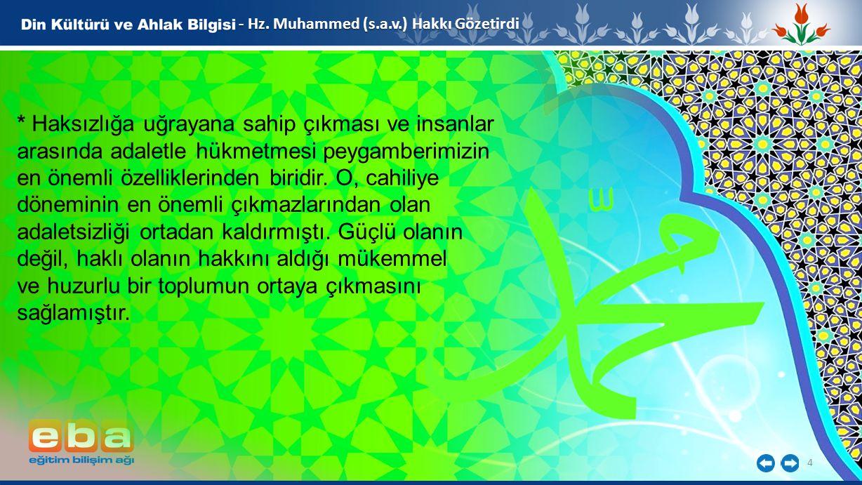 4 - Hz. Muhammed (s.a.v.) Hakkı Gözetirdi * Haksızlığa uğrayana sahip çıkması ve insanlar arasında adaletle hükmetmesi peygamberimizin en önemli özell