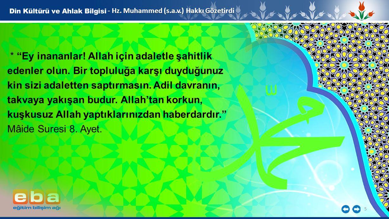 """5 - Hz. Muhammed (s.a.v.) Hakkı Gözetirdi * """"Ey inananlar! Allah için adaletle şahitlik edenler olun. Bir topluluğa karşı duyduğunuz kin sizi adalette"""
