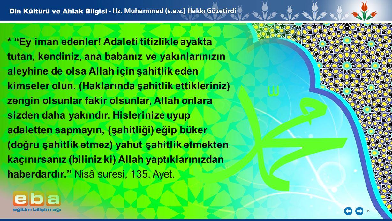 """6 - Hz. Muhammed (s.a.v.) Hakkı Gözetirdi * """"Ey iman edenler! Adaleti titizlikle ayakta tutan, kendiniz, ana babanız ve yakınlarınızın aleyhine de ols"""