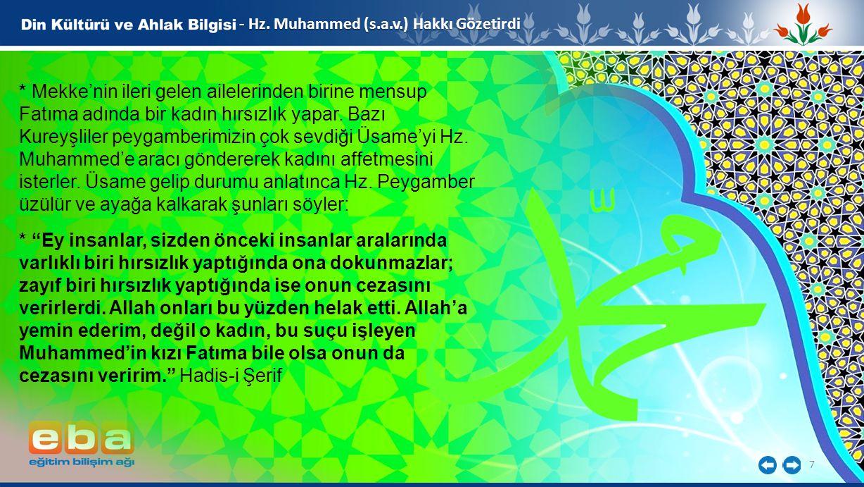 7 - Hz. Muhammed (s.a.v.) Hakkı Gözetirdi * Mekke'nin ileri gelen ailelerinden birine mensup Fatıma adında bir kadın hırsızlık yapar. Bazı Kureyşliler