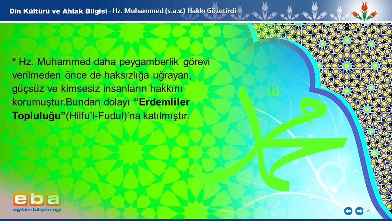 8 - Hz. Muhammed (s.a.v.) Hakkı Gözetirdi * Hz. Muhammed daha peygamberlik görevi verilmeden önce de haksızlığa uğrayan, güçsüz ve kimsesiz insanların