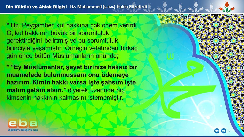9 - Hz. Muhammed (s.a.v.) Hakkı Gözetirdi * Hz. Peygamber kul hakkına çok önem verirdi. O, kul hakkının büyük bir sorumluluk gerektirdiğini belirtmiş