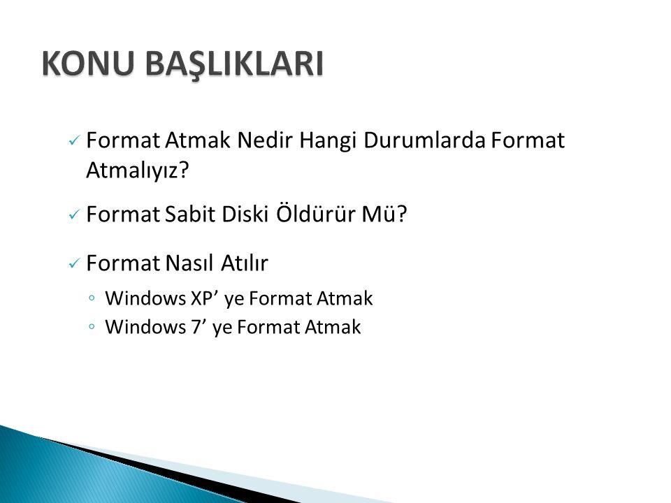 Format Atmak Nedir Hangi Durumlarda Format Atmalıyız? Format Sabit Diski Öldürür Mü? Format Nasıl Atılır ◦ Windows XP' ye Format Atmak ◦ Windows 7' ye
